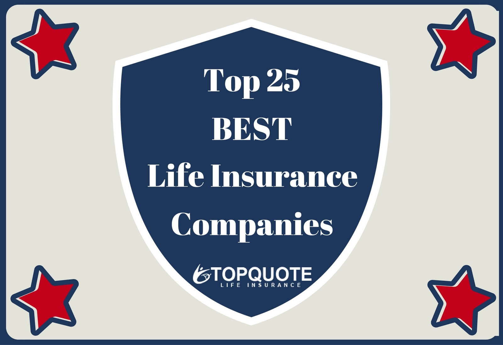 Top Life Insurance Companies >> Top 25 Best Life Insurance Companies In The U S 2019